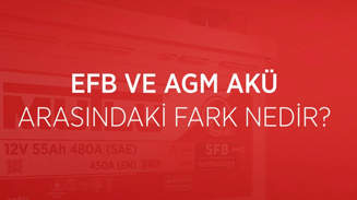 EFB ve AGM Akü arasındaki fark nedir?
